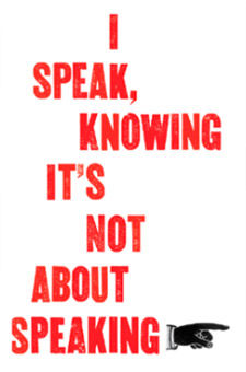 I speak, knowing it's not about speaking